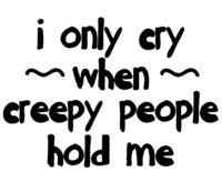 I Only Cry When Creepy People Hold Me