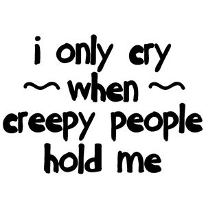 I Only Cry When Creepy People Hold Me Thumbnail
